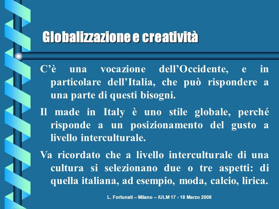 L. Fortunati – Milano – IULM 17 - 18 Marzo 2008 Globalizzazione e creatività Cè una vocazione dellOccidente, e in particolare dellItalia, che può risp