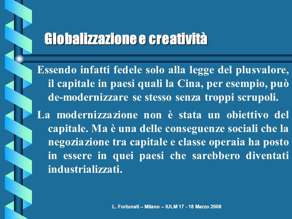 L. Fortunati – Milano – IULM 17 - 18 Marzo 2008 Globalizzazione e creatività Essendo infatti fedele solo alla legge del plusvalore, il capitale in pae
