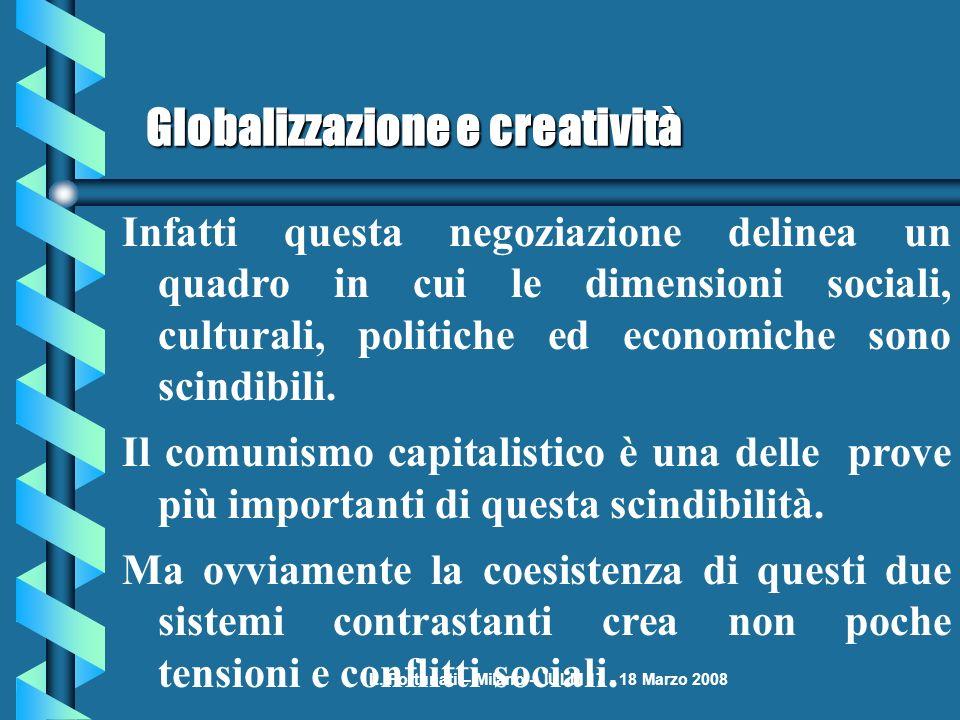 L. Fortunati – Milano – IULM 17 - 18 Marzo 2008 Globalizzazione e creatività Infatti questa negoziazione delinea un quadro in cui le dimensioni social