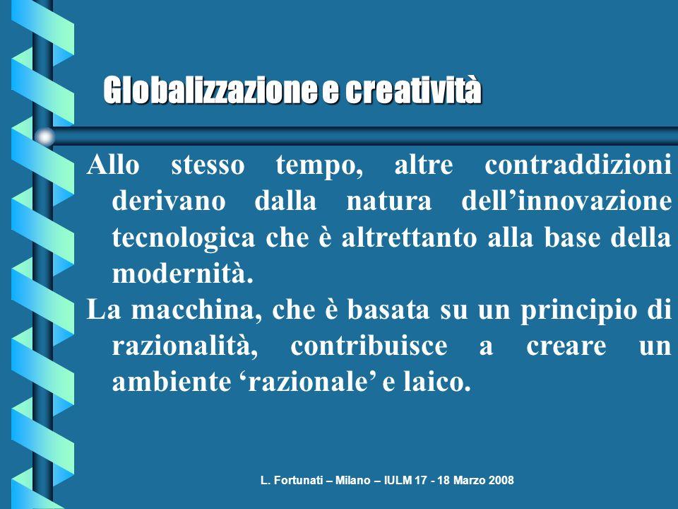 L. Fortunati – Milano – IULM 17 - 18 Marzo 2008 Globalizzazione e creatività Allo stesso tempo, altre contraddizioni derivano dalla natura dellinnovaz