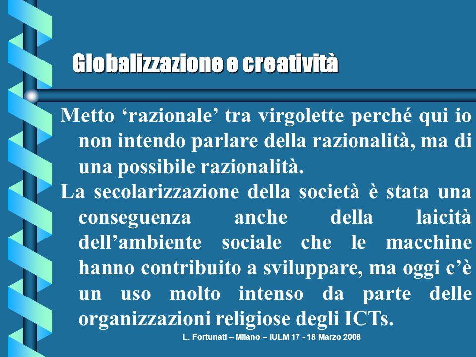 L. Fortunati – Milano – IULM 17 - 18 Marzo 2008 Globalizzazione e creatività Metto razionale tra virgolette perché qui io non intendo parlare della ra