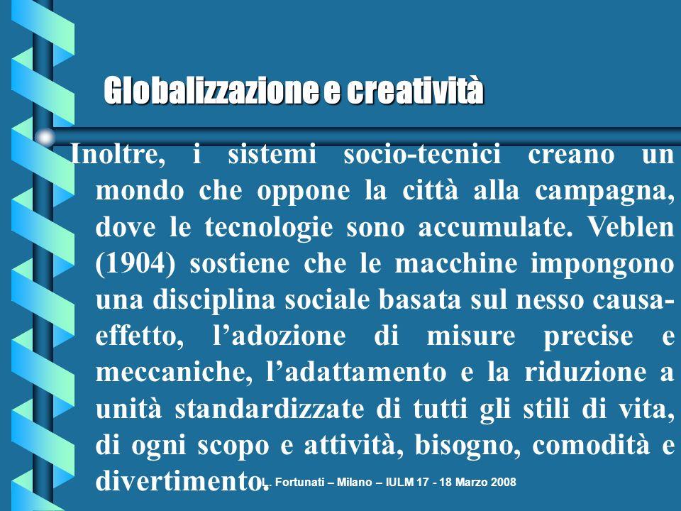 L. Fortunati – Milano – IULM 17 - 18 Marzo 2008 Globalizzazione e creatività Inoltre, i sistemi socio-tecnici creano un mondo che oppone la città alla
