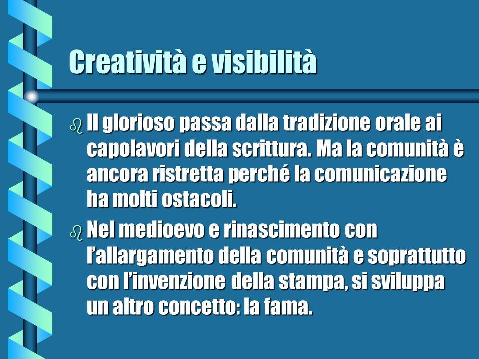 Creatività e visibilità b Il glorioso passa dalla tradizione orale ai capolavori della scrittura.