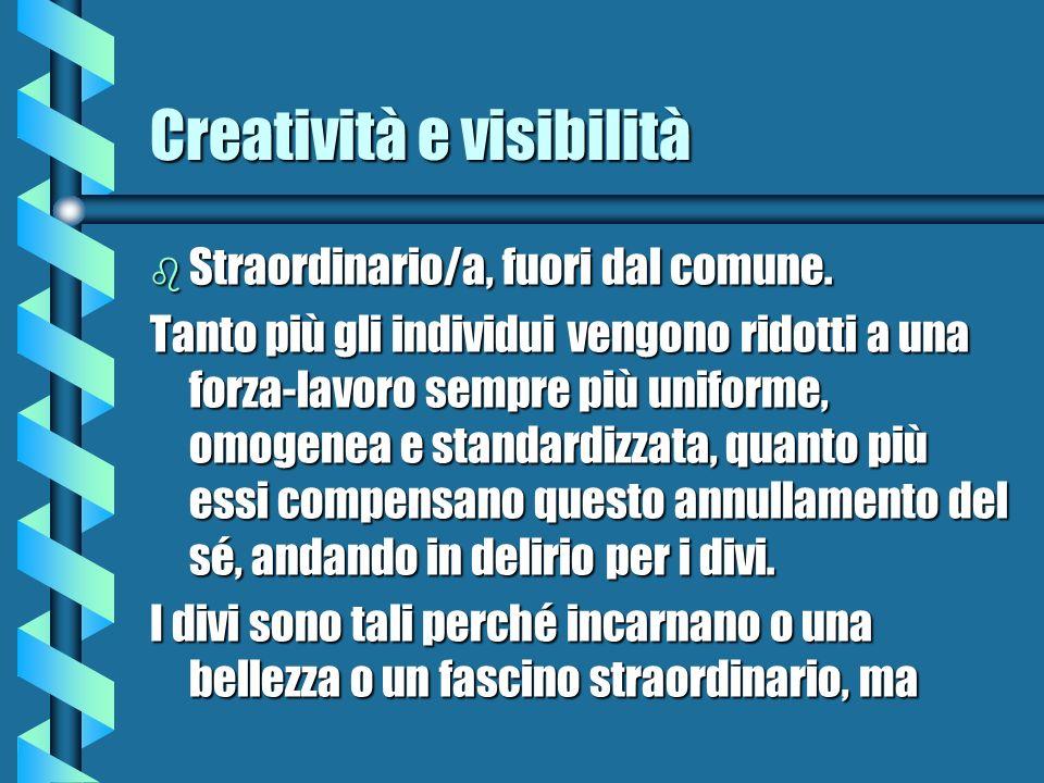 Creatività e visibilità b Straordinario/a, fuori dal comune. Tanto più gli individui vengono ridotti a una forza-lavoro sempre più uniforme, omogenea