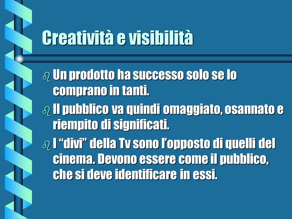 Creatività e visibilità b Un prodotto ha successo solo se lo comprano in tanti. b Il pubblico va quindi omaggiato, osannato e riempito di significati.