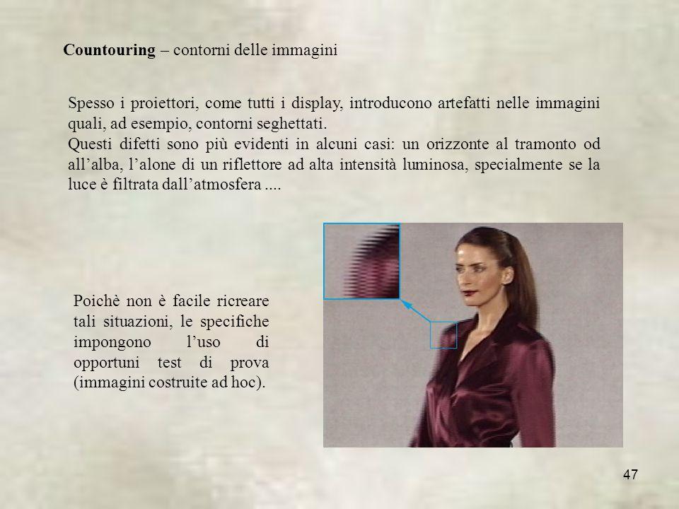 47 Countouring – contorni delle immagini Spesso i proiettori, come tutti i display, introducono artefatti nelle immagini quali, ad esempio, contorni seghettati.