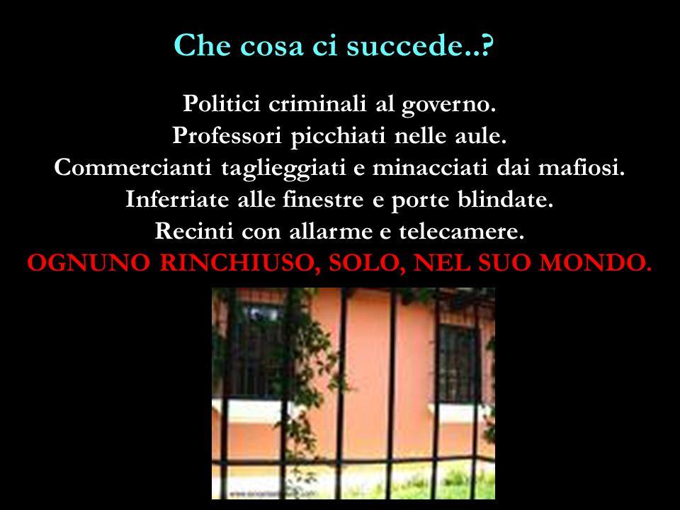Che cosa ci succede...Politici criminali al governo.