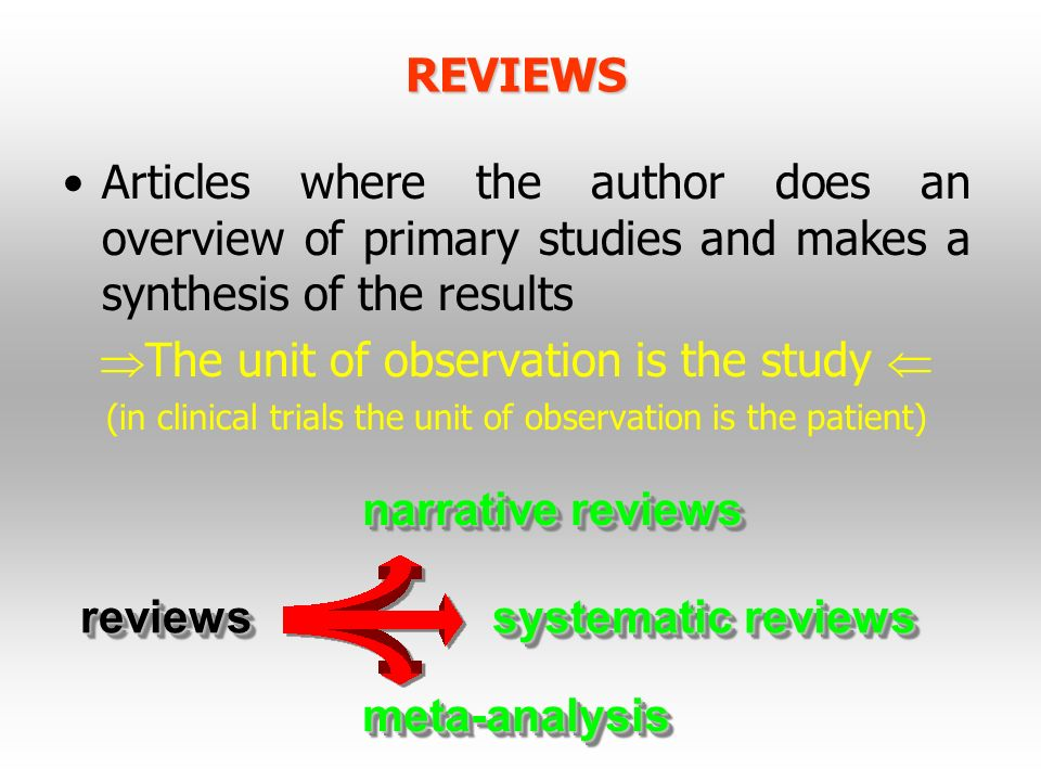 REVIEWS Articles where the author does an overview of primary studies and makes a synthesis of the results The unit of observation is the study (in cl