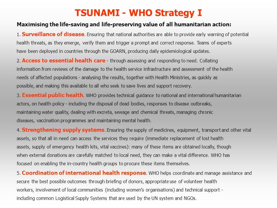 TSUNAMI - WHO Strategy I Maximising the life-saving and life-preserving value of all humanitarian action: 1. Surveillance of disease. Ensuring that na