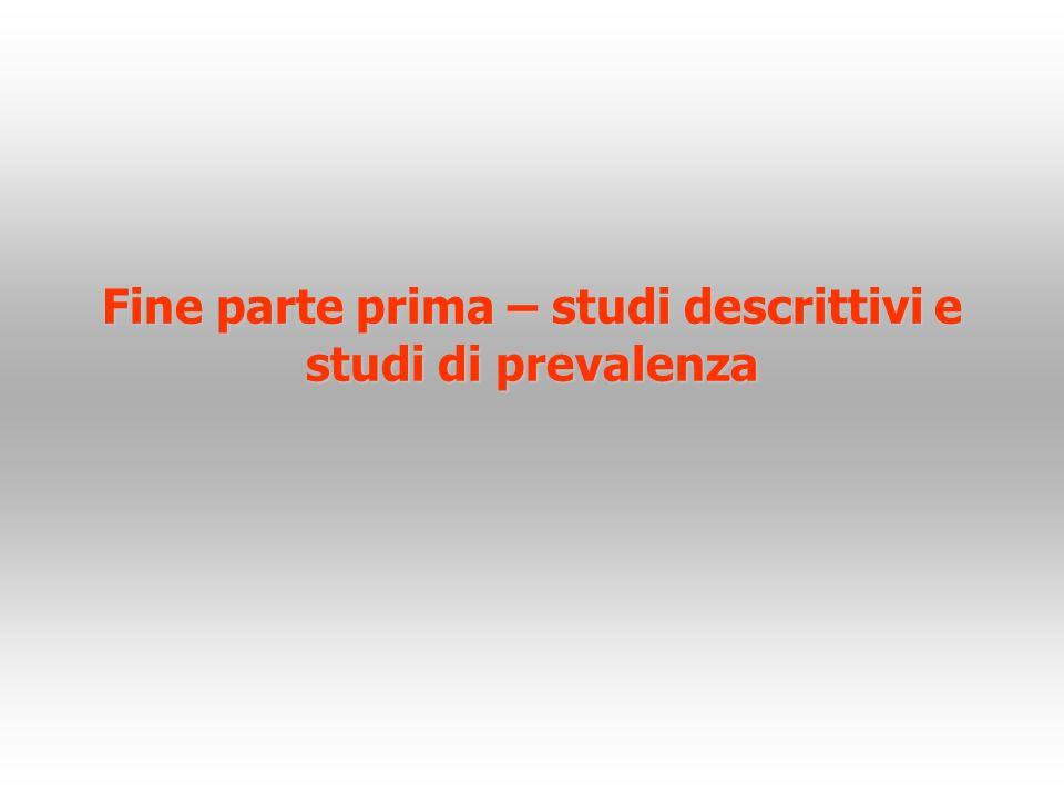 Fine parte prima – studi descrittivi e studi di prevalenza