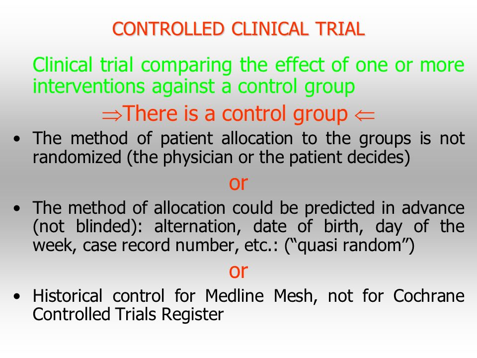 CONTROLLED CLINICAL TRIAL Clinical trial comparing the effect of one or more interventions against a control group There is a control group The method