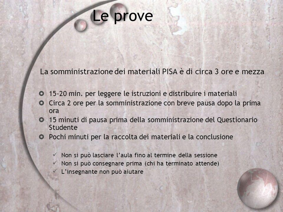Le prove La somministrazione dei materiali PISA è di circa 3 ore e mezza 15-20 min. per leggere le istruzioni e distribuire i materiali Circa 2 ore pe