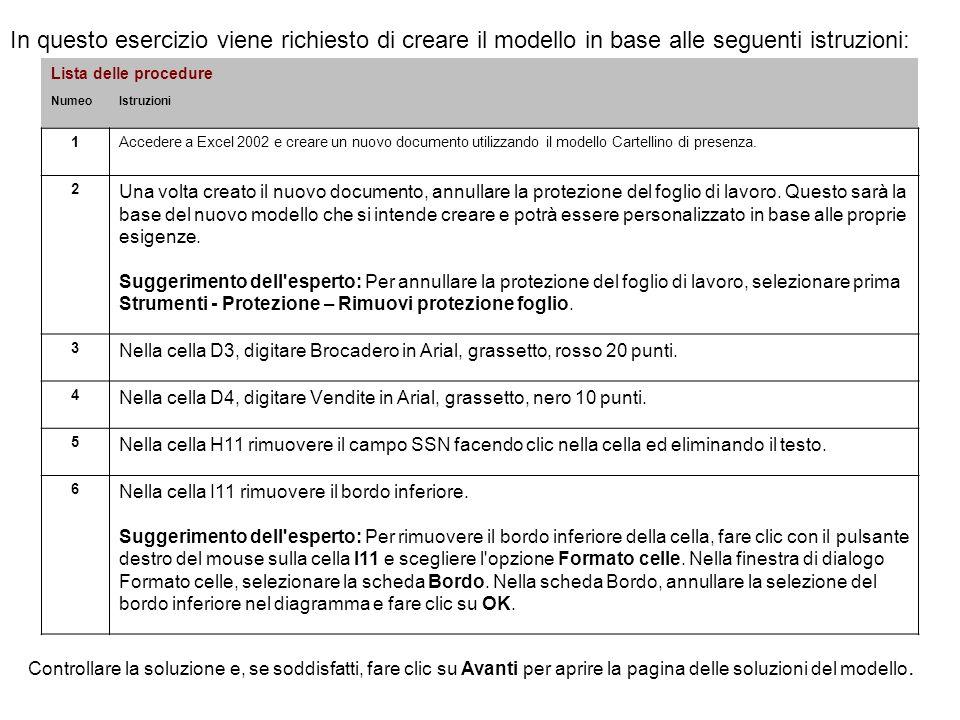 3 In questo esercizio viene richiesto di creare il modello in base alle seguenti istruzioni: Lista delle procedure NumeoIstruzioni 1Accedere a Excel 2