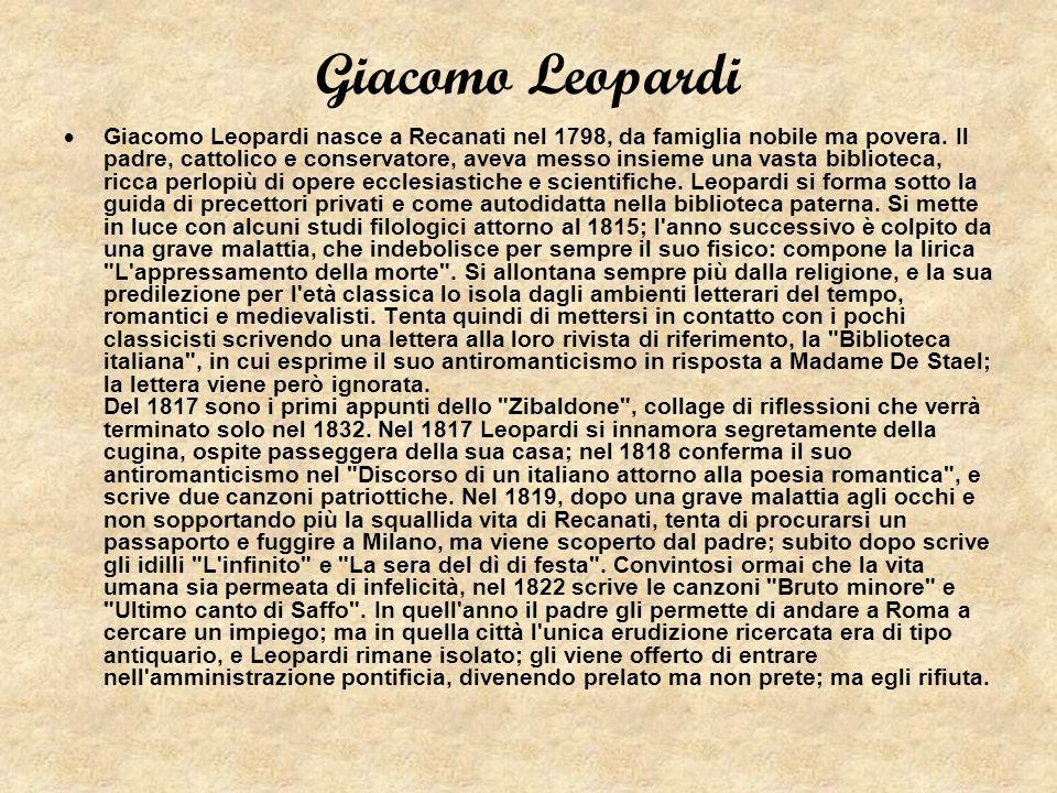 Giacomo Leopardi nasce a Recanati nel 1798, da famiglia nobile ma povera. Il padre, cattolico e conservatore, aveva messo insieme una vasta biblioteca
