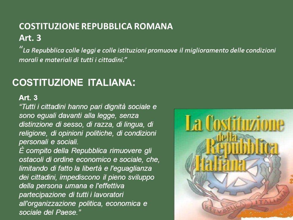 COSTITUZIONE REPUBBLICA ROMANA Art. 3 La Repubblica colle leggi e colle istituzioni promuove il miglioramento delle condizioni morali e materiali di t