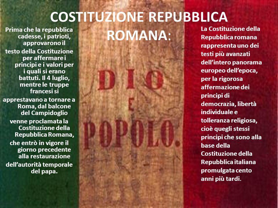 COSTITUZIONE REPUBBLICA ROMANA: Prima che la repubblica cadesse, i patrioti, approvarono il testo della Costituzione per affermare i principi e i valori per i quali si erano battuti.