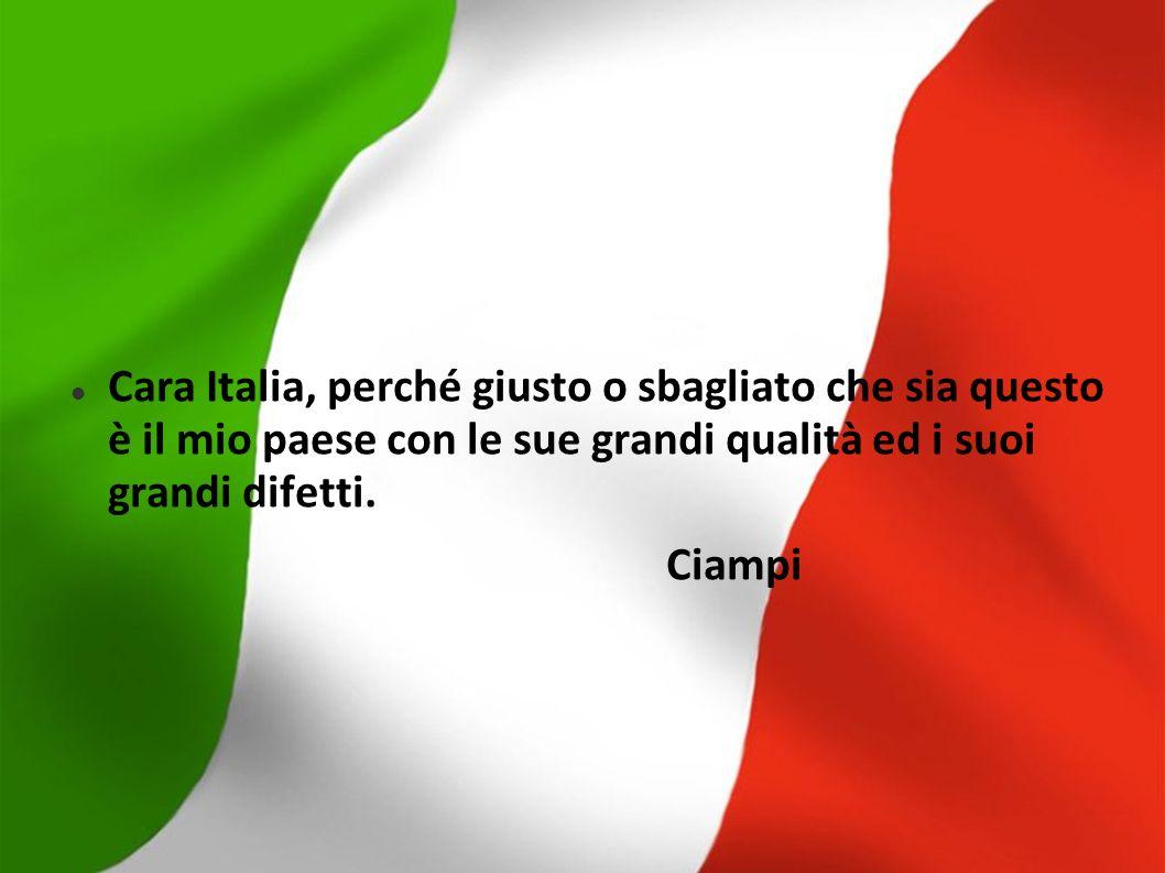 Cara Italia, perché giusto o sbagliato che sia questo è il mio paese con le sue grandi qualità ed i suoi grandi difetti. Ciampi