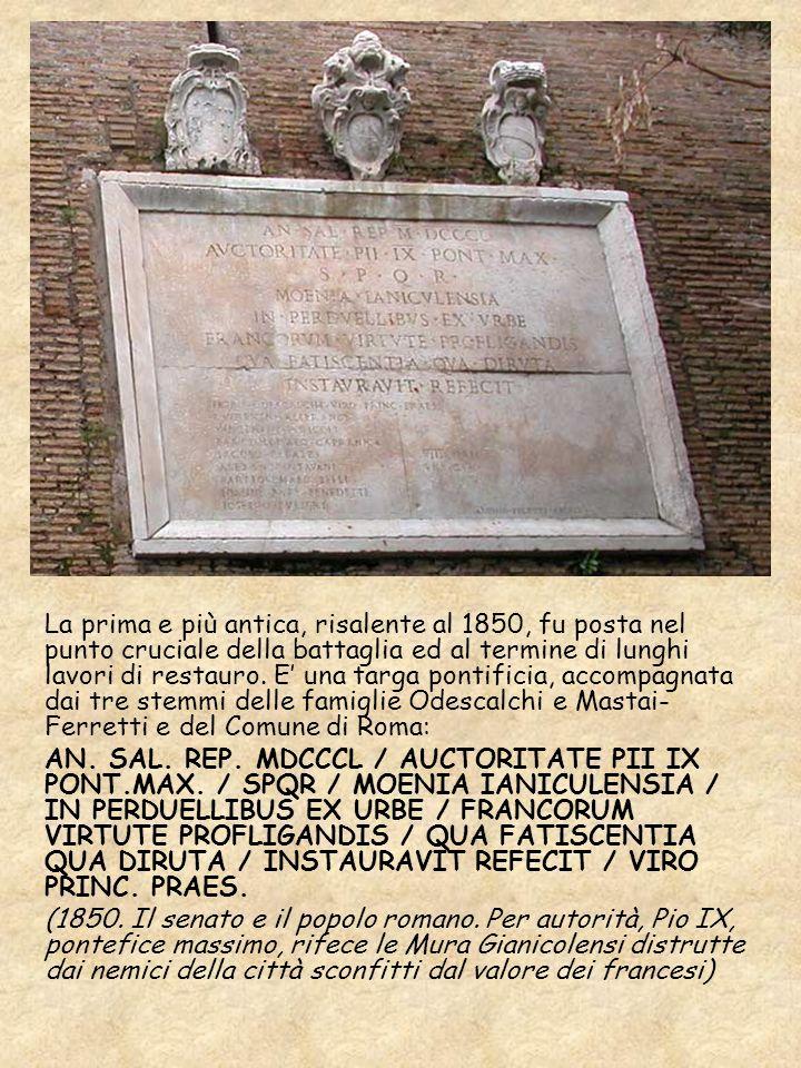 La prima e più antica, risalente al 1850, fu posta nel punto cruciale della battaglia ed al termine di lunghi lavori di restauro. E una targa pontific
