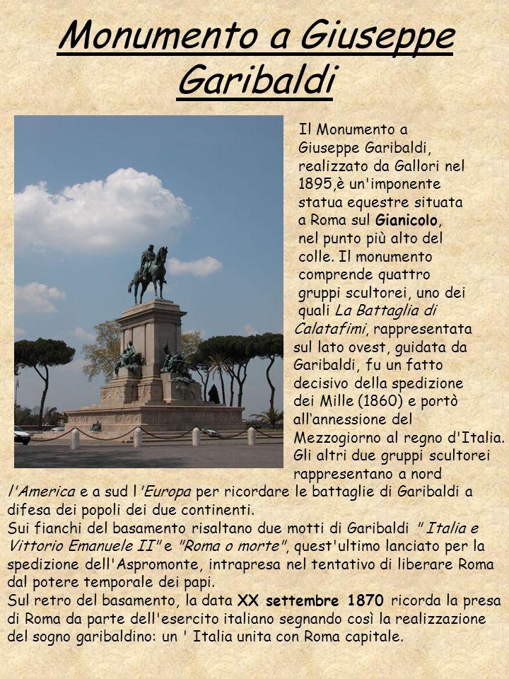 Monumento a Giuseppe Garibaldi Il Monumento a Giuseppe Garibaldi, realizzato da Gallori nel 1895,è un'imponente statua equestre situata a Roma sul Gia