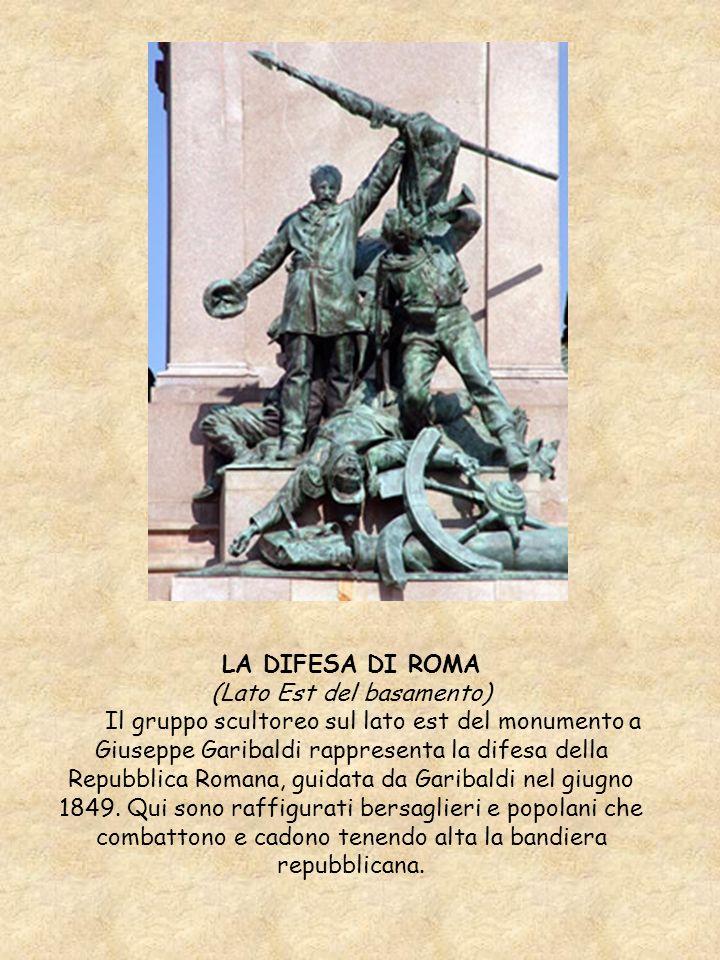 LA DIFESA DI ROMA (Lato Est del basamento) Il gruppo scultoreo sul lato est del monumento a Giuseppe Garibaldi rappresenta la difesa della Repubblica