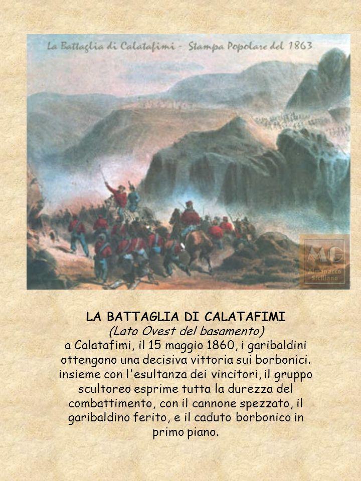 LA BATTAGLIA DI CALATAFIMI (Lato Ovest del basamento) a Calatafimi, il 15 maggio 1860, i garibaldini ottengono una decisiva vittoria sui borbonici. in