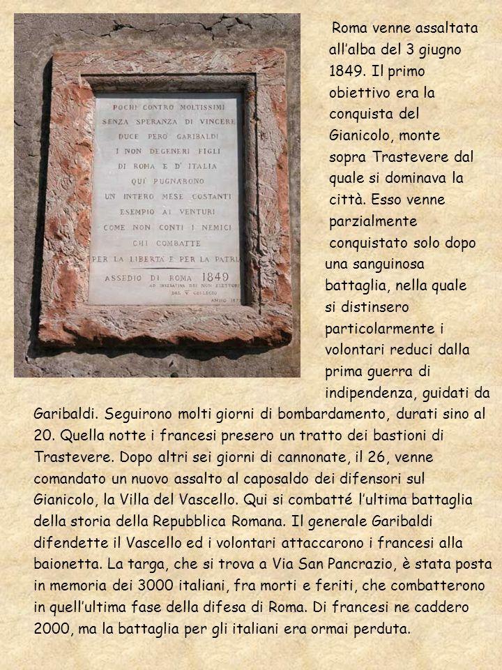 Roma venne assaltata allalba del 3 giugno 1849. Il primo obiettivo era la conquista del Gianicolo, monte sopra Trastevere dal quale si dominava la cit