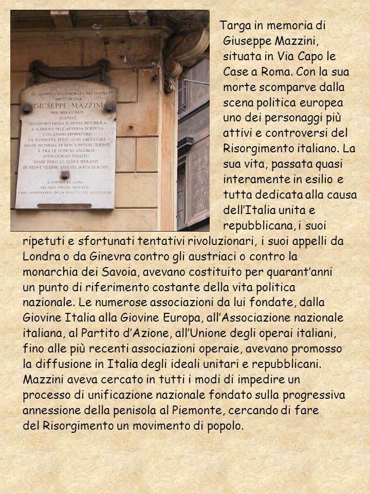 Targa in memoria di Giuseppe Mazzini, situata in Via Capo le Case a Roma. Con la sua morte scomparve dalla scena politica europea uno dei personaggi p