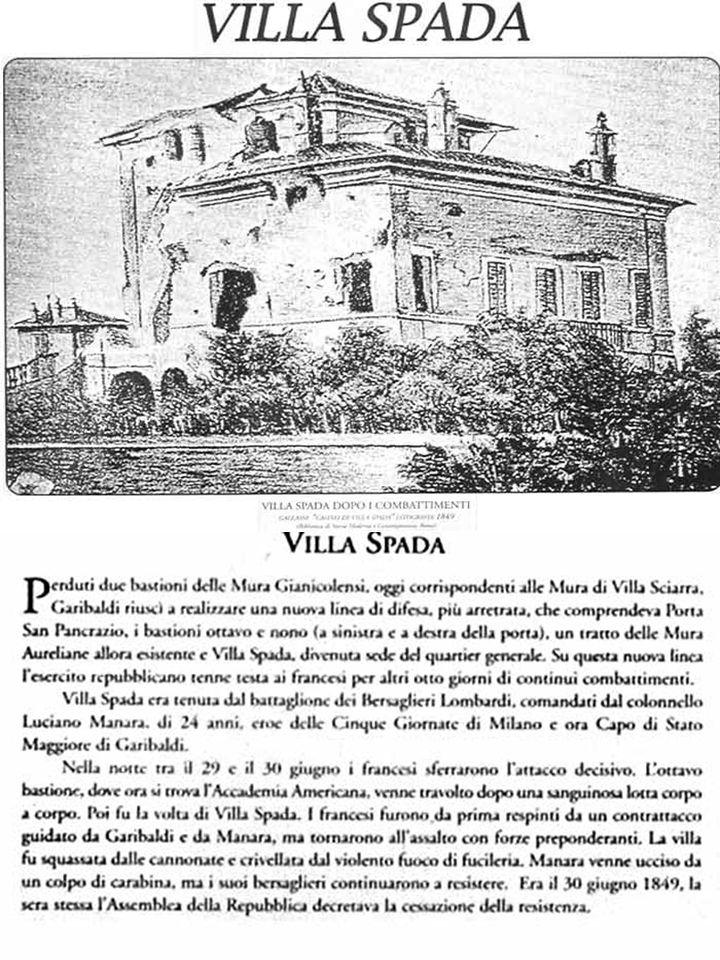 Lattuale Villa Spada Villa Spada, ora in Via Giacomo Medici, era tenuta dal battaglione dei Bersaglieri Lombardi, comandati dal colonnello Luciano Manara, di 24 anni, eroe delle Cinque Giornate di Milano e poi Capo di Stato Maggiore di Garibaldi.