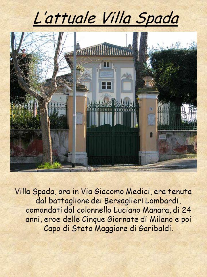 Lattuale Villa Spada Villa Spada, ora in Via Giacomo Medici, era tenuta dal battaglione dei Bersaglieri Lombardi, comandati dal colonnello Luciano Man