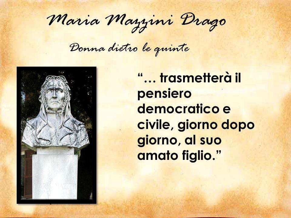 Maria Mazzini Drago … trasmetterà il pensiero democratico e civile, giorno dopo giorno, al suo amato figlio. Donna dietro le quinte