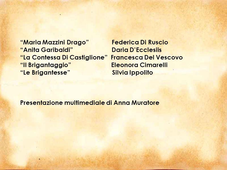 Maria Mazzini Drago Federica Di Ruscio Anita Garibaldi Daria DEcclesiis La Contessa Di Castiglione Francesca Del Vescovo Il Brigantaggio Eleonora Cima