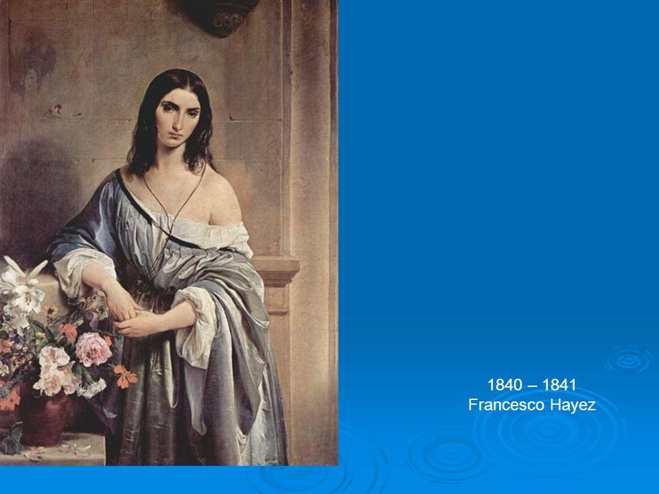 1840 – 1841 Francesco Hayez