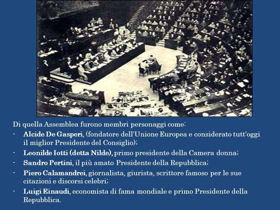 Di quella Assemblea furono membri personaggi come: -Alcide De Gasperi, (fondatore dellUnione Europea e considerato tuttoggi il miglior Presidente del