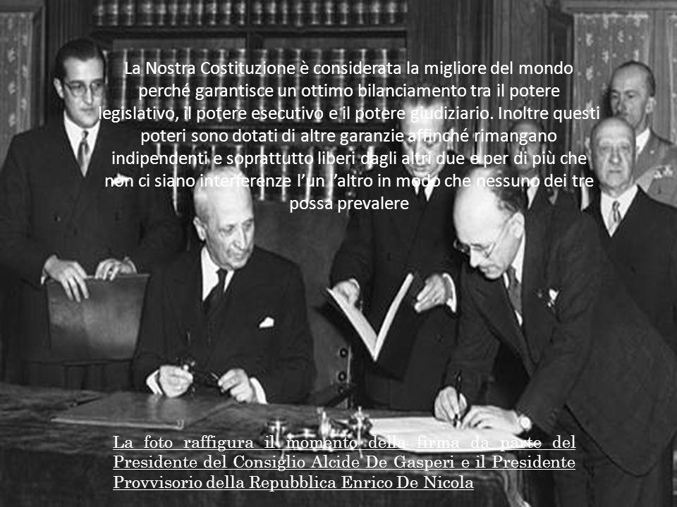 La Nostra Costituzione è considerata la migliore del mondo perché garantisce un ottimo bilanciamento tra il potere legislativo, il potere esecutivo e