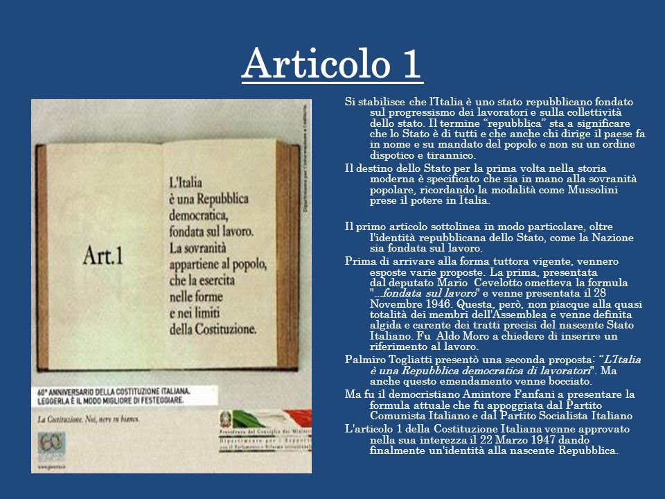 Articolo 1 Si stabilisce che lItalia è uno stato repubblicano fondato sul progressismo dei lavoratori e sulla collettività dello stato.