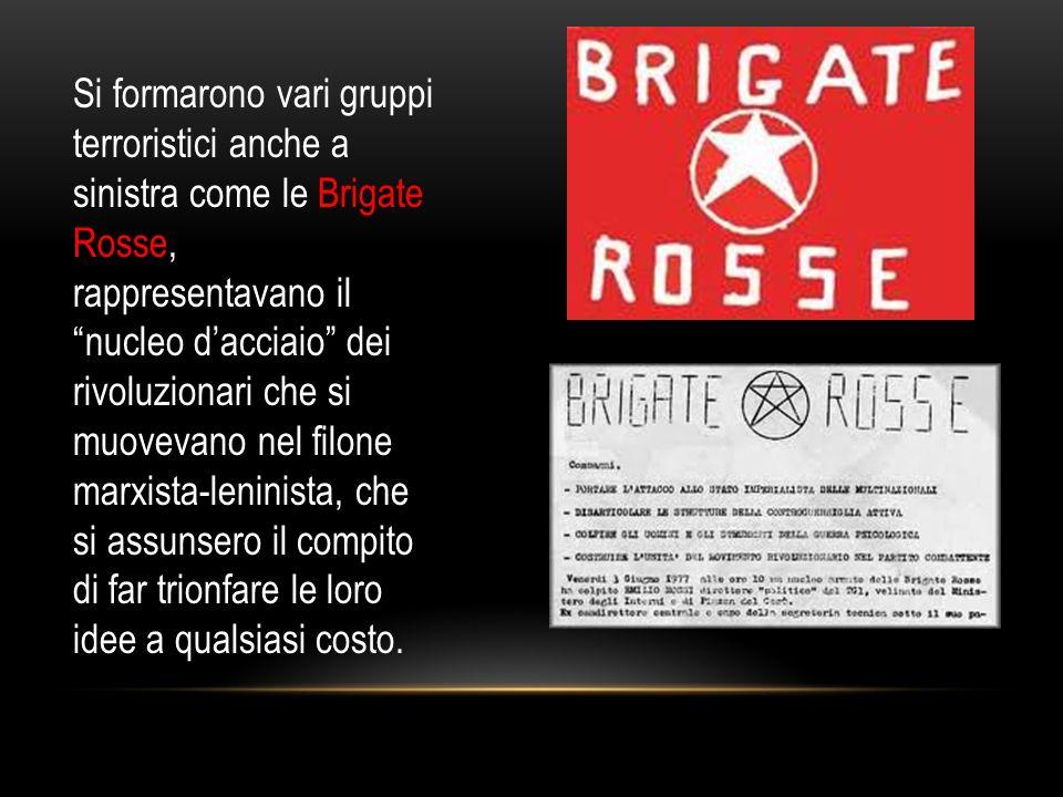 Si formarono vari gruppi terroristici anche a sinistra come le Brigate Rosse, rappresentavano il nucleo dacciaio dei rivoluzionari che si muovevano ne