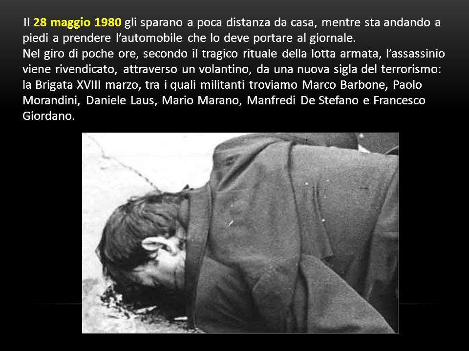 Il 28 maggio 1980 gli sparano a poca distanza da casa, mentre sta andando a piedi a prendere lautomobile che lo deve portare al giornale. Nel giro di