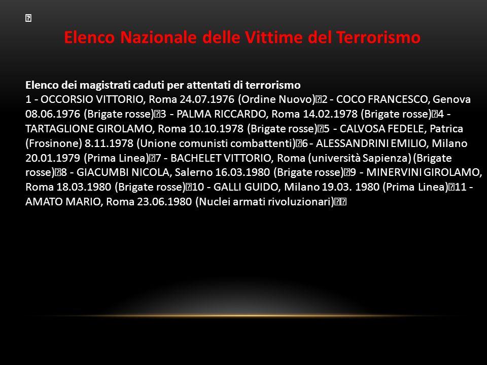 Elenco Nazionale delle Vittime del Terrorismo Elenco dei magistrati caduti per attentati di terrorismo 1 - OCCORSIO VITTORIO, Roma 24.07.1976 (Ordine