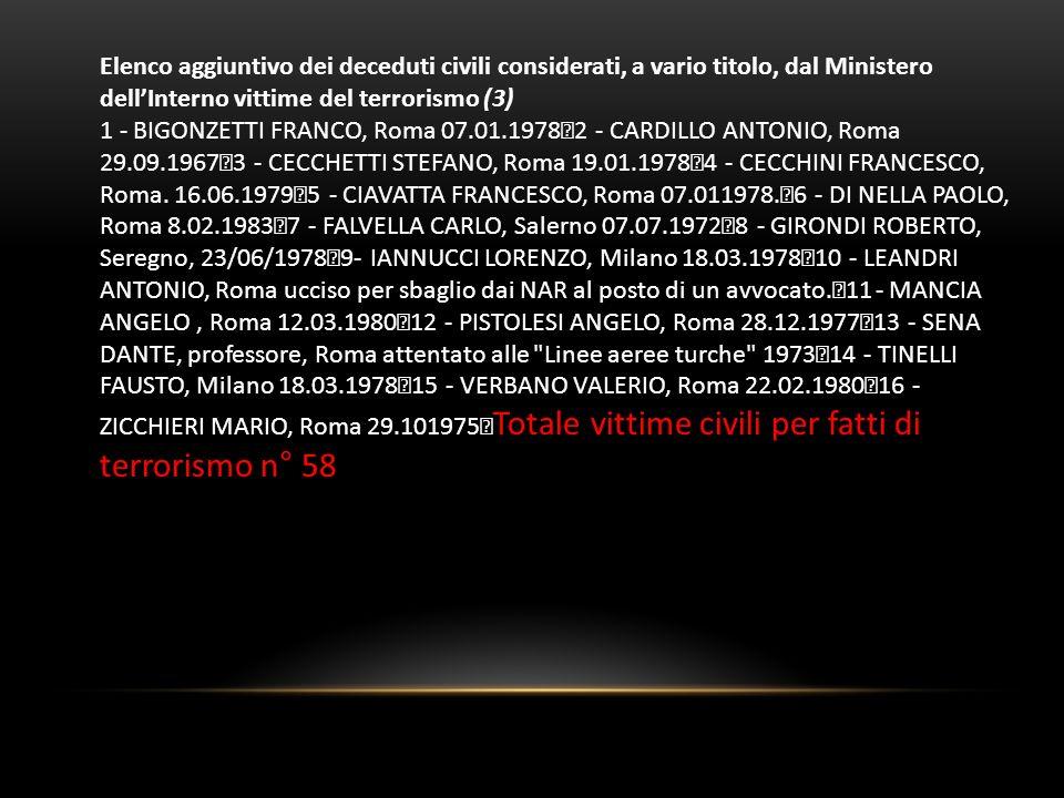 Elenco aggiuntivo dei deceduti civili considerati, a vario titolo, dal Ministero dellInterno vittime del terrorismo (3) 1 - BIGONZETTI FRANCO, Roma 07