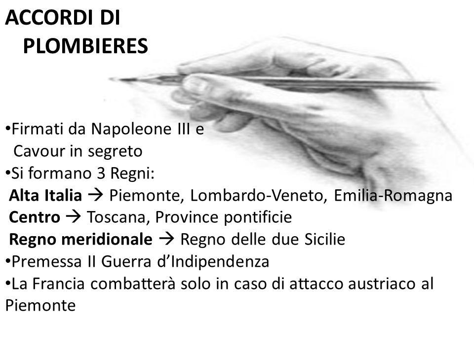 ACCORDI DI PLOMBIERES Firmati da Napoleone III e Cavour in segreto Si formano 3 Regni: Alta Italia Piemonte, Lombardo-Veneto, Emilia-Romagna Centro To