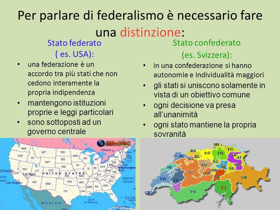 Per parlare di federalismo è necessario fare una distinzione: Stato federato ( es. USA): una federazione è un accordo tra più stati che non cedono int