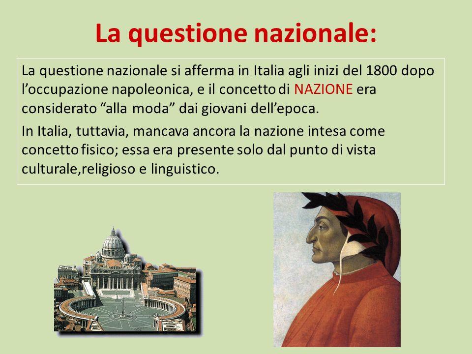 La questione nazionale: La questione nazionale si afferma in Italia agli inizi del 1800 dopo loccupazione napoleonica, e il concetto di NAZIONE era co