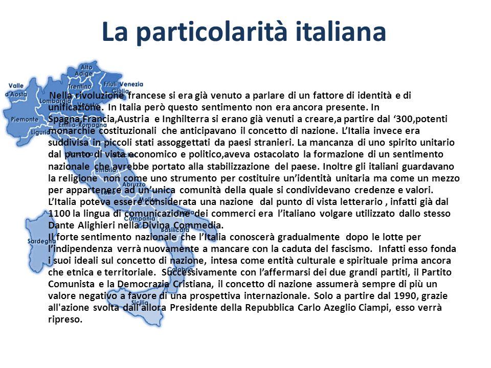 La particolarità italiana Nella rivoluzione francese si era già venuto a parlare di un fattore di identità e di unificazione. In Italia però questo se