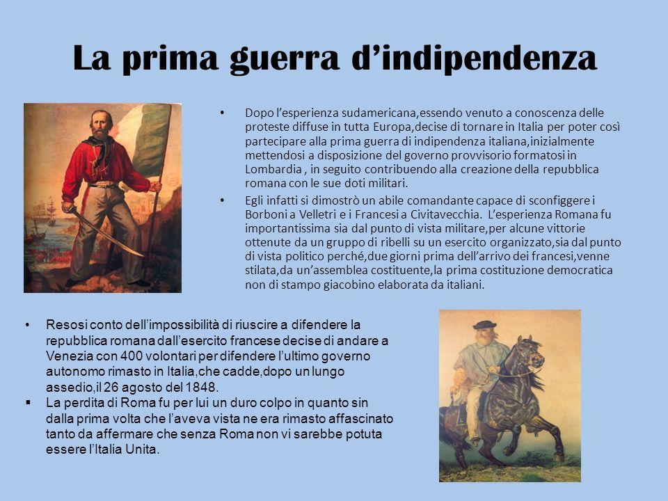 La prima guerra dindipendenza Dopo lesperienza sudamericana,essendo venuto a conoscenza delle proteste diffuse in tutta Europa,decise di tornare in It