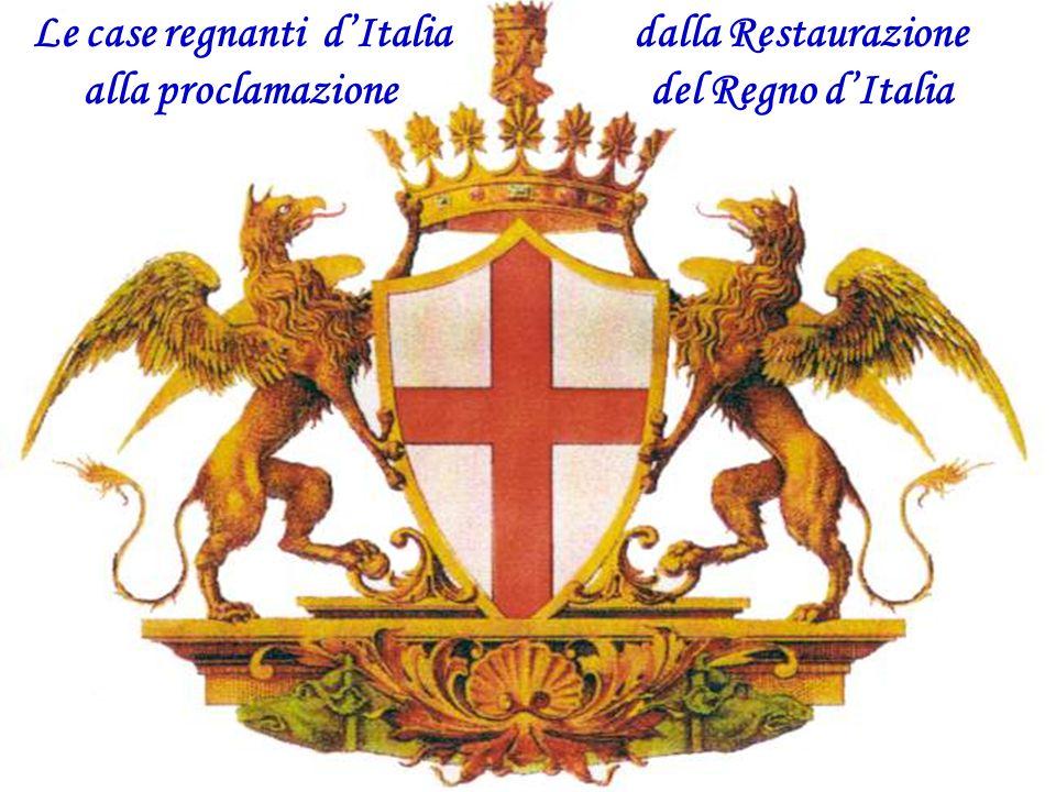 Le case regnanti dItalia dalla Restaurazione alla proclamazione del Regno dItalia