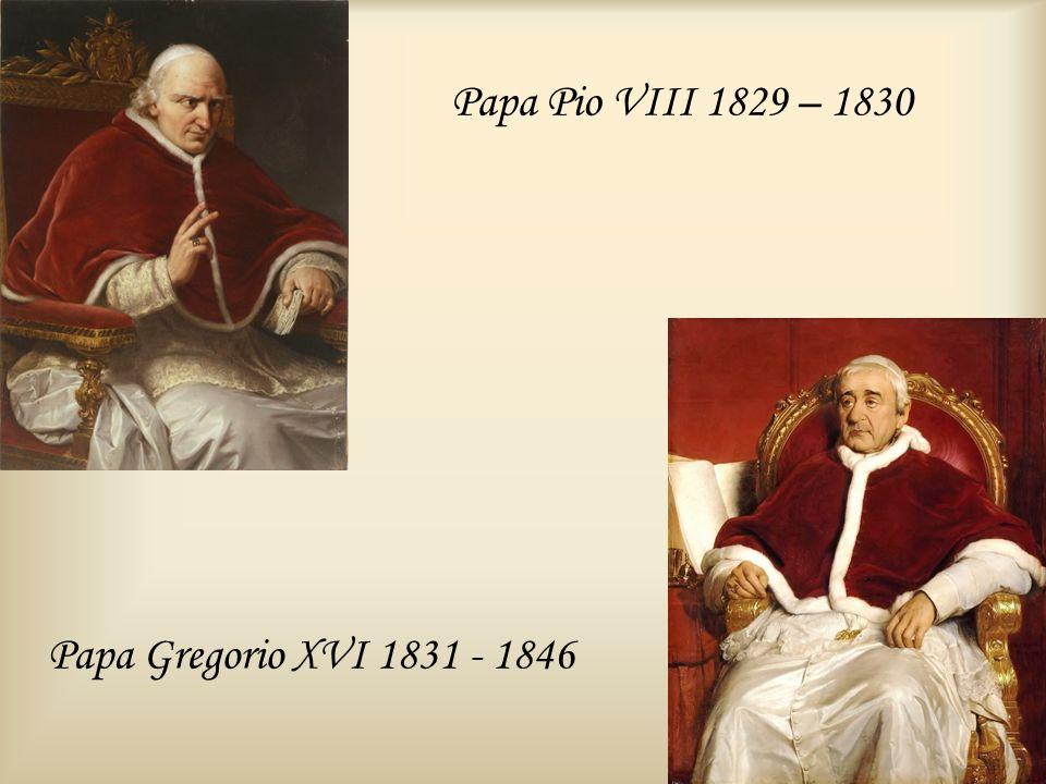 Papa Pio VIII 1829 – 1830 Papa Gregorio XVI 1831 - 1846