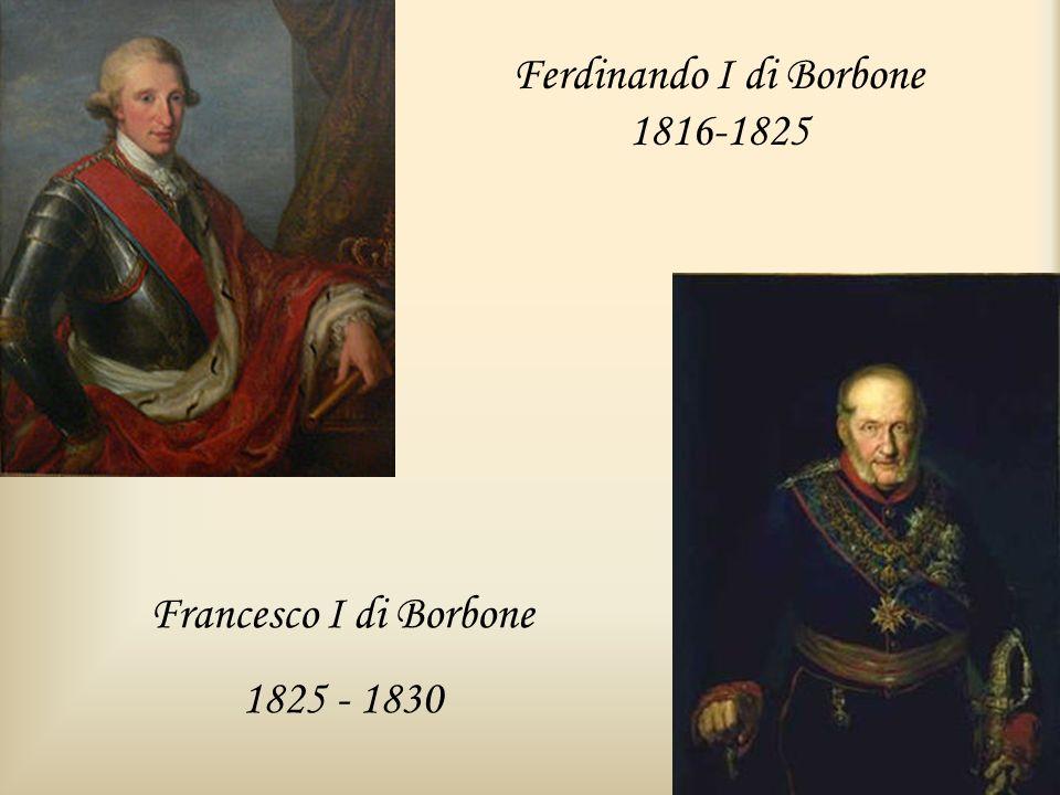 Ferdinando I di Borbone 1816-1825 Francesco I di Borbone 1825 - 1830