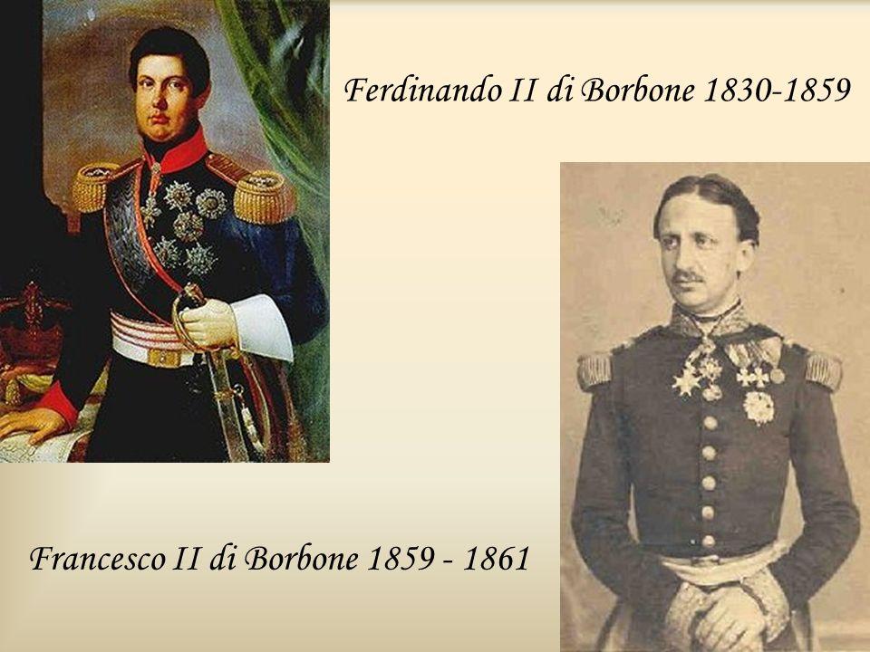 Ferdinando II di Borbone 1830-1859 Francesco II di Borbone 1859 - 1861