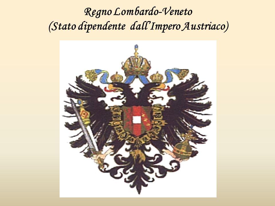 Regno Lombardo-Veneto (Stato dipendente dallImpero Austriaco)