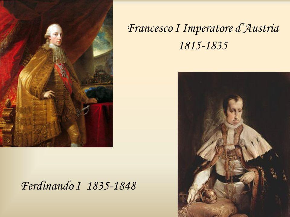 Francesco I Imperatore dAustria 1815-1835 Ferdinando I 1835-1848